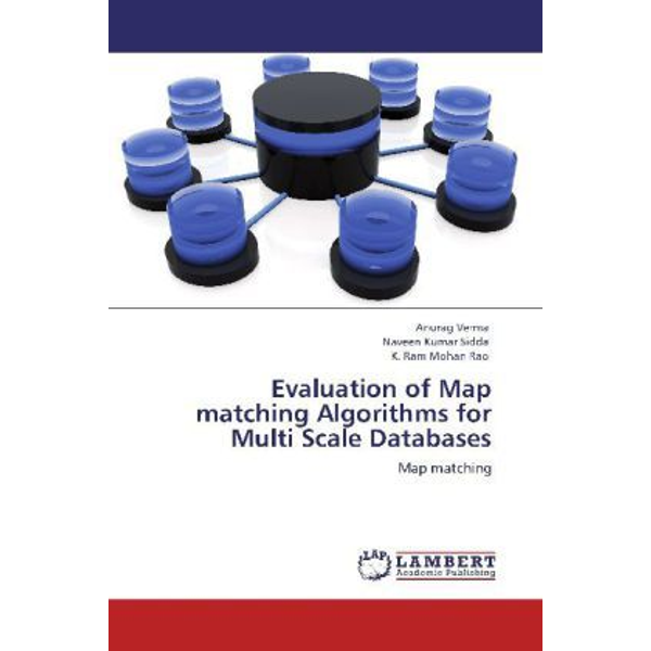 Verma, Anurag - Evaluation of Map matching Algorithms for Multi Scale Databases - Map matching