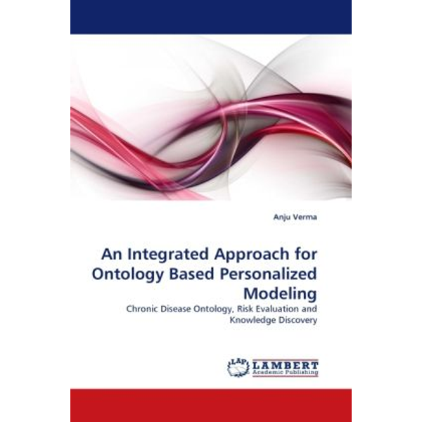 Verma, Anju - An Integrated Approach for Ontology Based Personalized Modeling - Chronic Disease Ontology, Risk Evaluation and Knowledge Discovery
