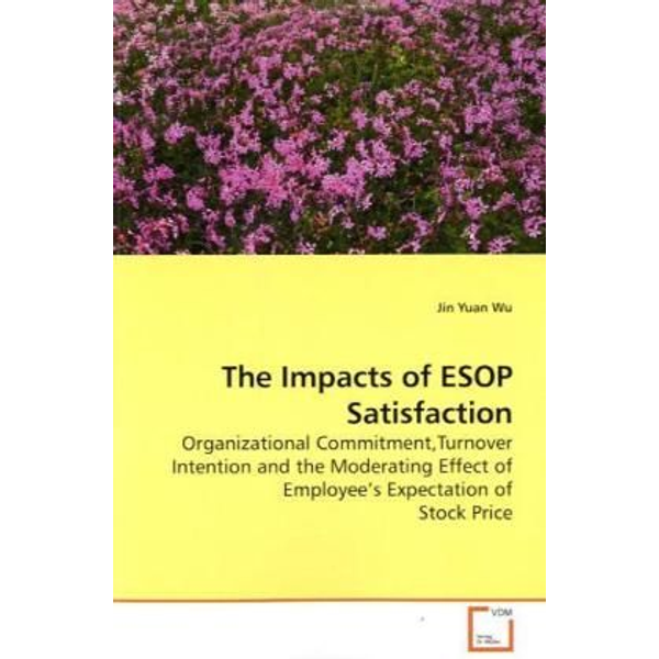 Wu, Jin Yuan - The Impacts of ESOP Satisfaction - Organizational Commitment,Turnover Intention and the Moderating Effect of Employee s Expectation of Stock Price