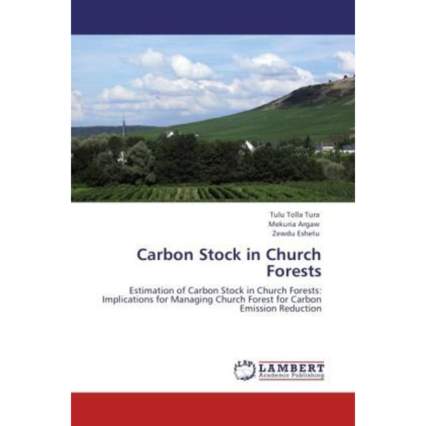 Tura, Tulu Tolla - Carbon Stock in Church Forests - Estimation of Carbon Stock in Church Forests: Implications for Managing Church Forest for Carbon Emission Reduction