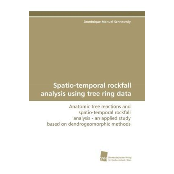 Schneuwly, Dominique Manuel - Spatio-temporal rockfall analysis using tree ring data - Anatomic tree reactions and spatio-temporal rockfall analysis - an applied study based on dendrogeomorphic methods
