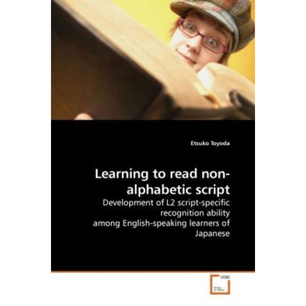 Toyoda, Etsuko - Learning to read non-alphabetic script - Development of L2 script-specific recognition ability among English-speaking learners of Japanese