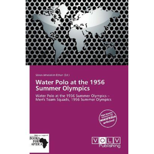 Betascript Publishing - Water Polo at the 1956 Summer Olympics - Water Polo at the 1956 Summer Olympics   Men's Team Squads, 1956 Summer Olympics