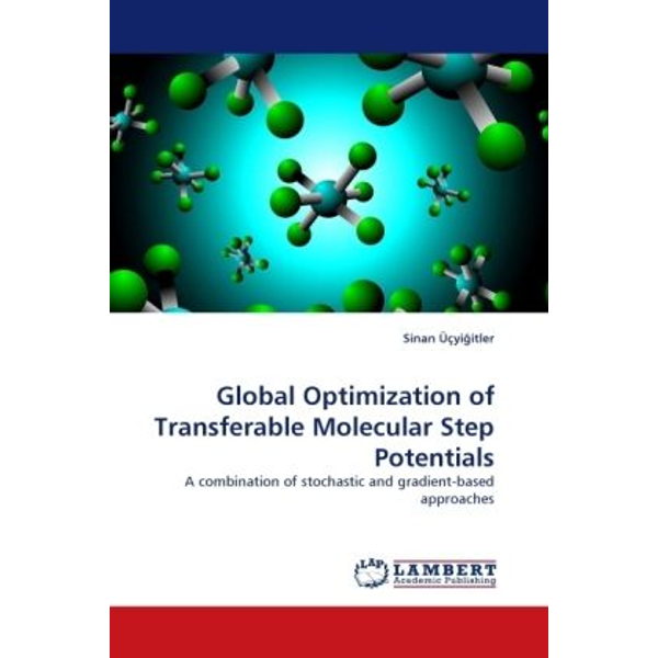 Üçyi itler, Sinan - Global Optimization of Transferable Molecular Step Potentials - A combination of stochastic and gradient-based approaches