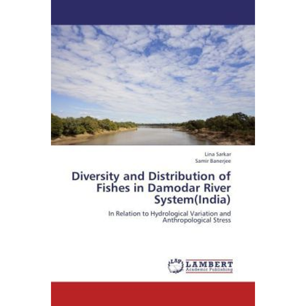 Sarkar, Lina - Diversity and Distribution of Fishes in Damodar River System(India) - In Relation to Hydrological Variation and Anthropological Stress