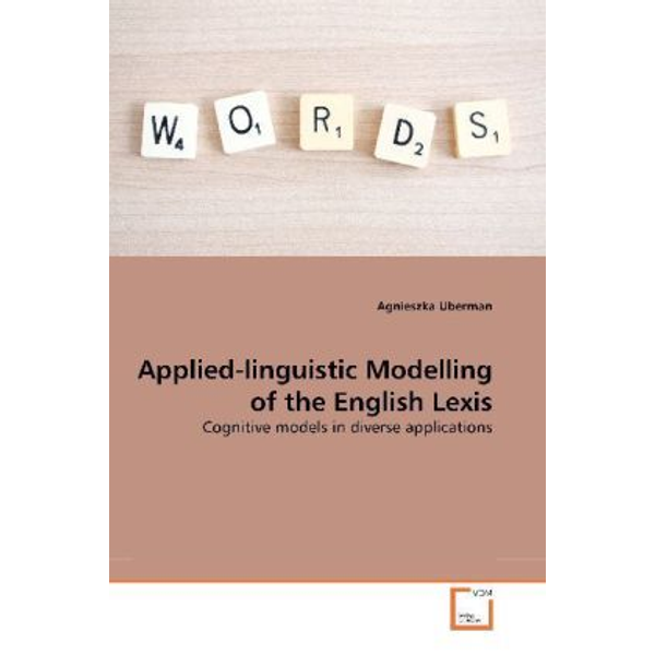 Uberman, Agnieszka - Applied-linguistic Modelling of the English Lexis - Cognitive models in diverse applications