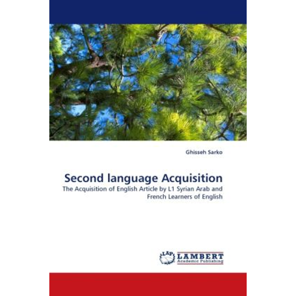 Sarko, Ghisseh - Second language Acquisition - The Acquisition of English Article by L1 Syrian Arab and French Learners of English