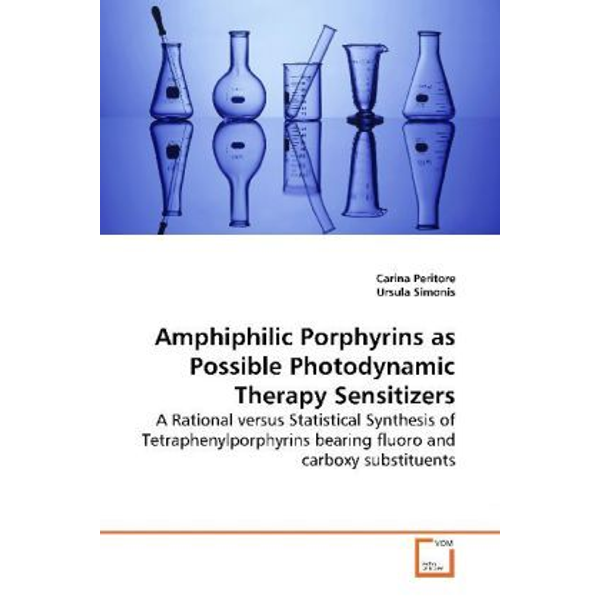 Peritore, Carina - Amphiphilic Porphyrins as Possible Photodynamic Therapy Sensitizers - A Rational versus Statistical Synthesis of Tetraphenylporphyrins bearing fluoro and carboxy substituents