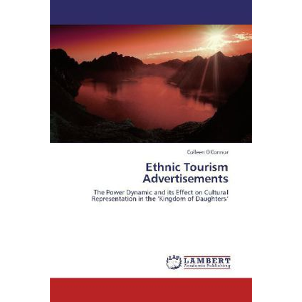 O'Connor, Colleen - Ethnic Tourism Advertisements - The Power Dynamic and its Effect on Cultural Representation in the  Kingdom of Daughters