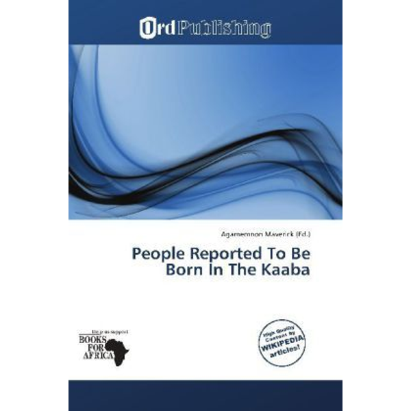Betascript Publishing - People Reported To Be Born In The Kaaba - Muhammad, Al-Masudi, Muhammad Sayyid Tantawy