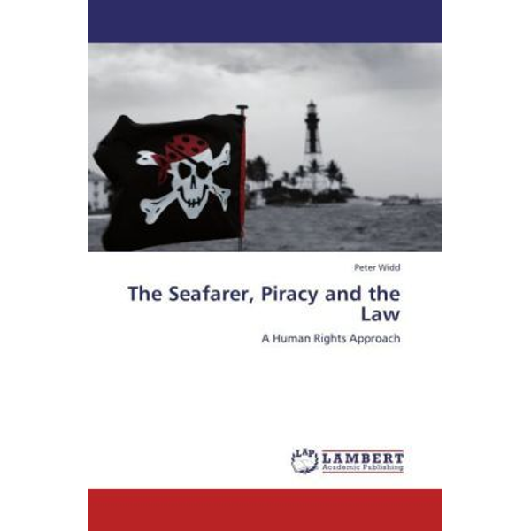 Widd, Peter - The Seafarer, Piracy and the Law - A Human Rights Approach