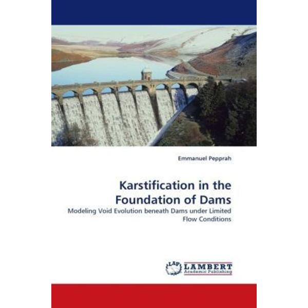 Pepprah, Emmanuel - Karstification in the Foundation of Dams - Modeling Void Evolution beneath Dams under Limited Flow Conditions