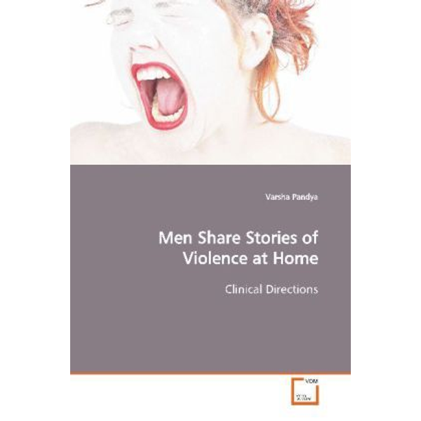 Pandya, Varsha - Men Share Stories of Violence at Home - Clinical Directions