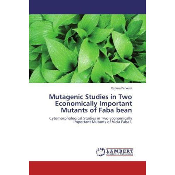 Perveen, Rubina - Mutagenic Studies in Two Economically Important Mutants of Faba bean - Cytomorphological Studies in Two Economically Important Mutants of Vicia Faba L
