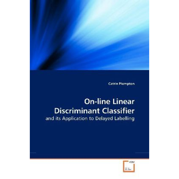 Plumpton, Catrin - On-line Linear Discriminant Classifier - and its Application to Delayed Labelling