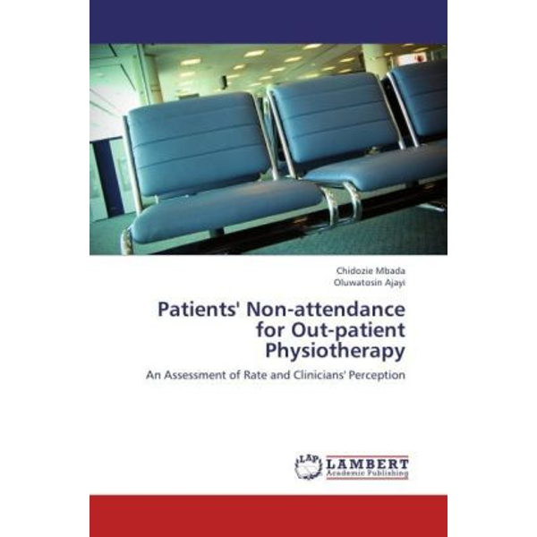 Mbada, Chidozie - Patients' Non-attendance for Out-patient Physiotherapy - An Assessment of Rate and Clinicians' Perception
