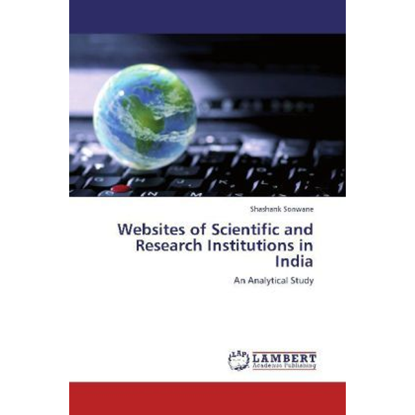 Sonwane, Shashank - Websites of Scientific and Research Institutions in India - An Analytical Study