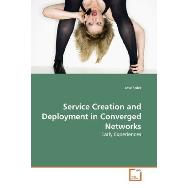 Soler, José - Service Creation and Deployment in Converged Networks - Early Experiences