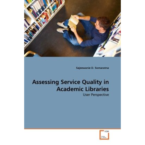 Somaratna, Sajeewanie D. - Assessing Service Quality in Academic Libraries - User Perspective