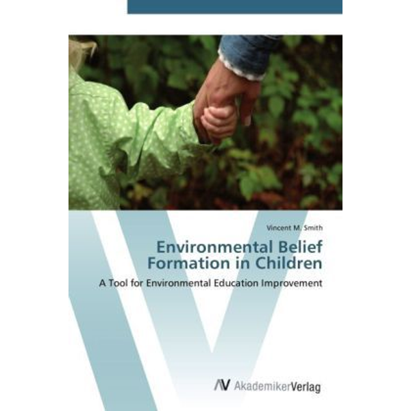 Smith, Vincent M. - Environmental Belief Formation in Children - A Tool for Environmental Education Improvement
