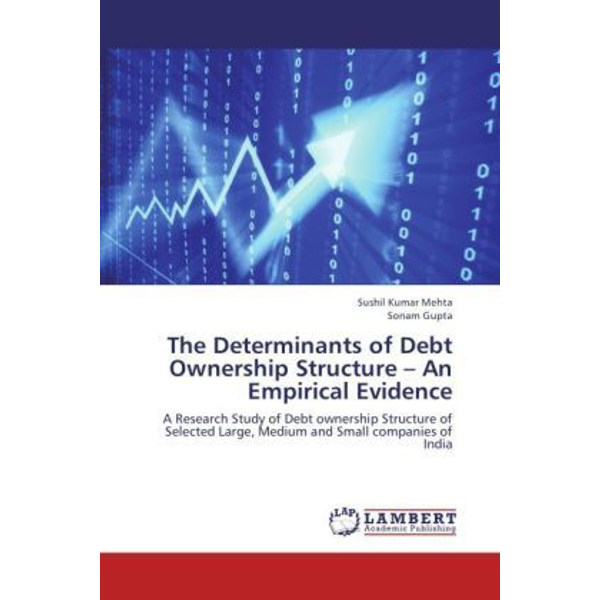 Mehta, Sushil Kumar - The Determinants of Debt Ownership Structure   An Empirical Evidence - A Research Study of Debt ownership Structure of Selected Large, Medium and Small companies of India