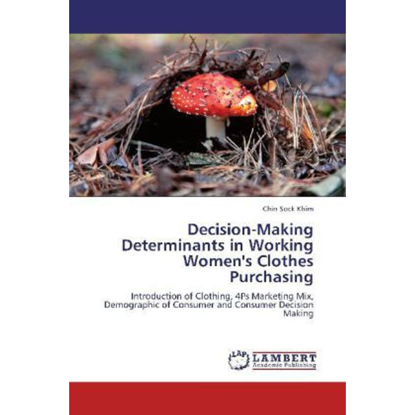 Sock Khim, Chin - Decision-Making Determinants in Working Women's Clothes Purchasing - Introduction of Clothing, 4Ps Marketing Mix, Demographic of Consumer and Consumer Decision Making
