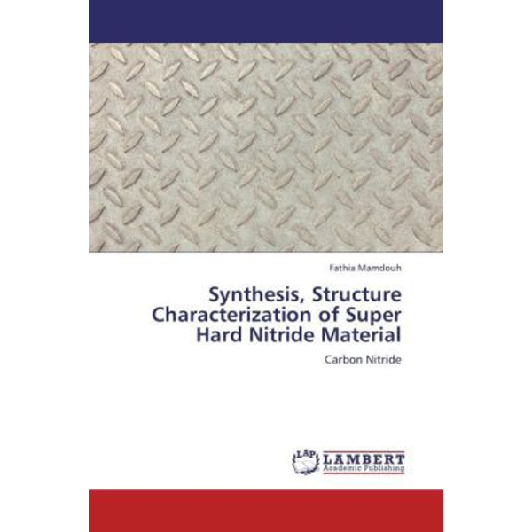 Mamdouh, Fathia - Synthesis, Structure Characterization of Super Hard Nitride Material - Carbon Nitride