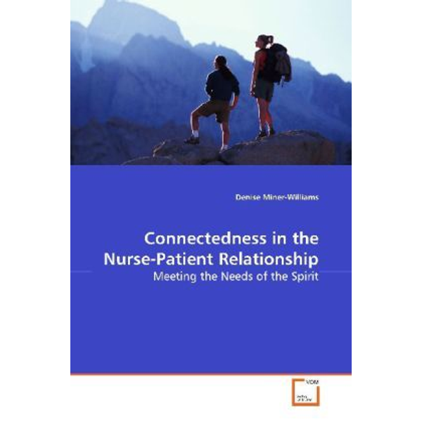 Miner-Williams, Denise - Connectedness in the Nurse-Patient Relationship - Meeting the Needs of the Spirit