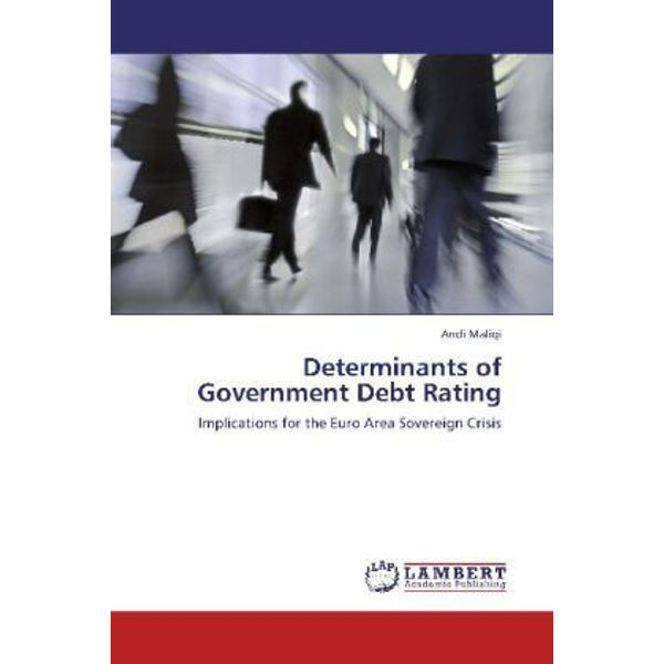 Maliqi, Andi - Determinants of Government Debt Rating - Implications for the Euro Area Sovereign Crisis