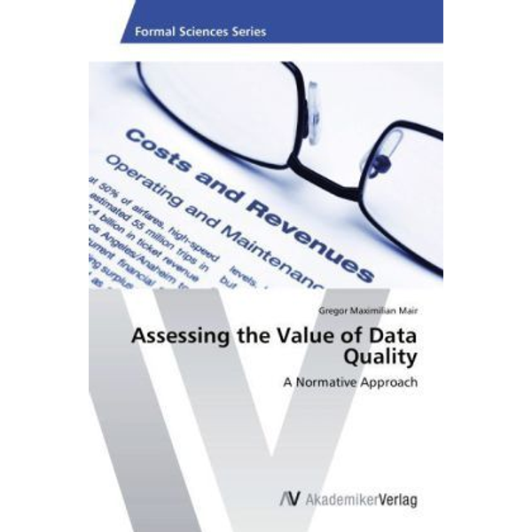 Mair, Gregor Maximilian - Assessing the Value of Data Quality - A Normative Approach