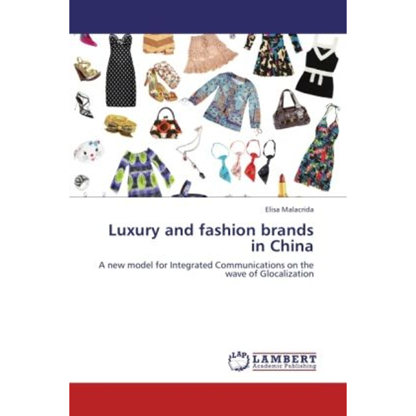Malacrida, Elisa - Luxury and fashion brands in China - A new model for Integrated Communications on the wave of Glocalization
