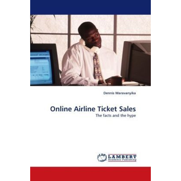 Maravanyika, Dennis - Online Airline Ticket Sales - The facts and the hype