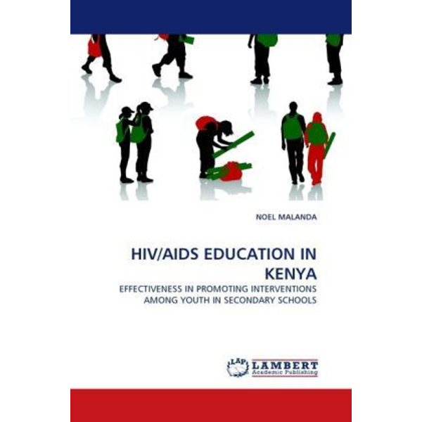 Malanda, Noel - HIV/AIDS EDUCATION IN KENYA - EFFECTIVENESS IN PROMOTING INTERVENTIONS AMONG YOUTH IN SECONDARY SCHOOLS