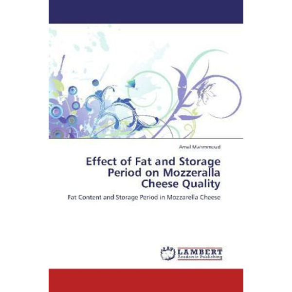 Mahmmoud, Amal - Effect of Fat and Storage Period on Mozzeralla Cheese Quality - Fat Content and Storage Period in Mozzarella Cheese