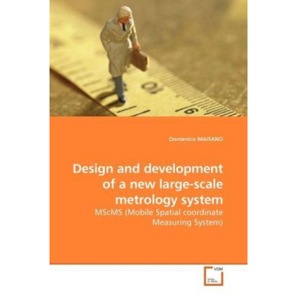 Maisano, Domenico - Design and development of a new large-scale metrology system - MScMS (Mobile Spatial coordinate Measuring System)