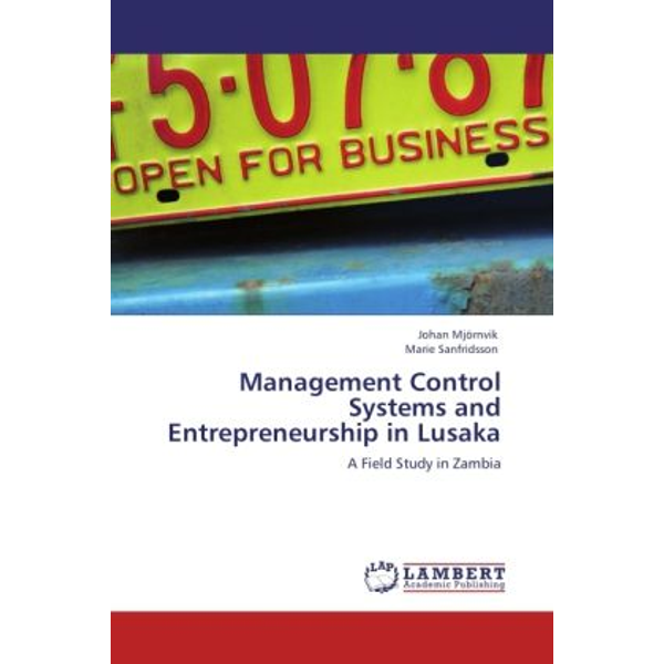 Mjörnvik, Johan - Management Control Systems and Entrepreneurship in Lusaka - A Field Study in Zambia