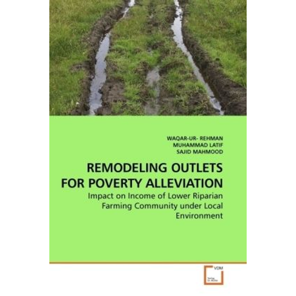 Rehman, Waqar-Ur - REMODELING OUTLETS FOR POVERTY ALLEVIATION - Impact on Income of Lower Riparian Farming Community under Local Environment