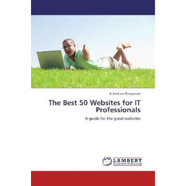 Narayanan, A.Sankara - The Best 50 Websites for IT Professionals - A guide for the great websites