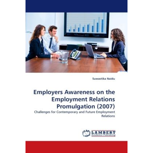 Naidu, Suwastika - Employers Awareness on the Employment Relations Promulgation (2007) - Challenges for Contemporary and Future Employment Relations