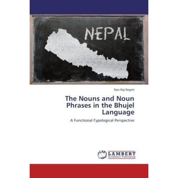 Regmi, Dan Raj - The Nouns and Noun Phrases in the Bhujel Language - A Functional-Typological Perspective