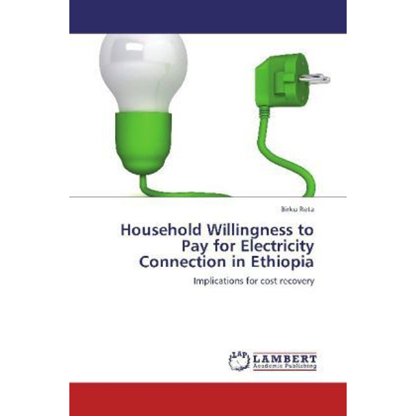 Reta, Birku - Household Willingness to Pay for Electricity Connection in Ethiopia - Implications for cost recovery