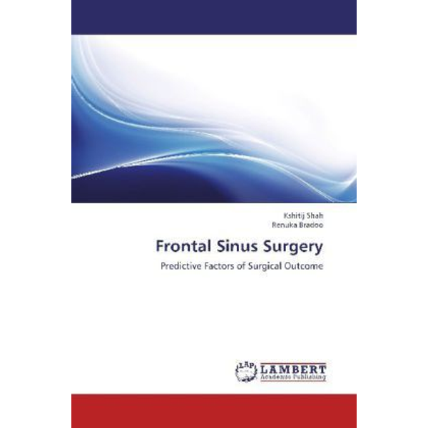 Shah, Kshitij - Frontal Sinus Surgery - Predictive Factors of Surgical Outcome