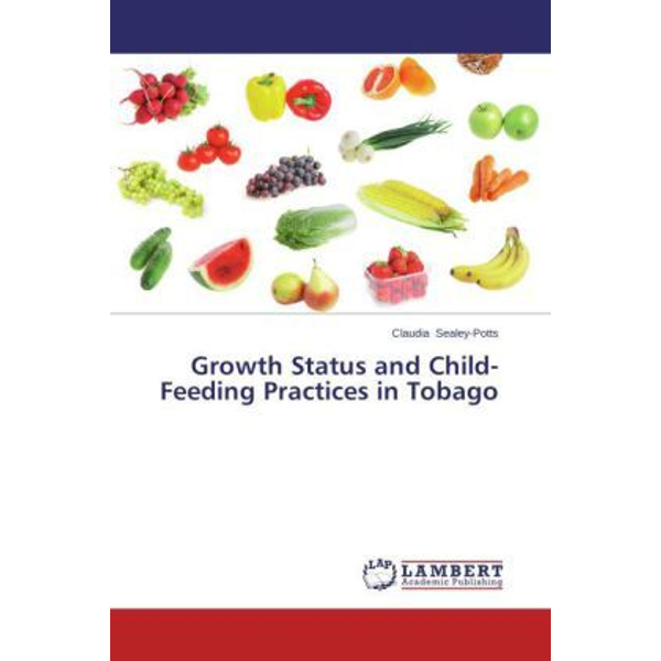 Sealey-Potts, Claudia - Growth Status and Child-Feeding Practices in Tobago
