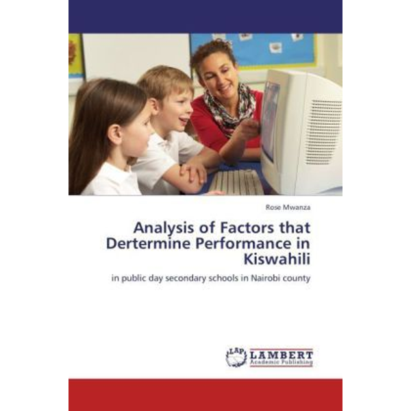 Mwanza, Rose - Analysis of Factors that Dertermine Performance in Kiswahili - in public day secondary schools in Nairobi county