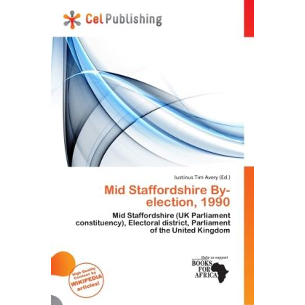 Alphascript Publishing - Mid Staffordshire By-election, 1990 - Mid Staffordshire (UK Parliament constituency), Electoral district, Parliament of the United Kingdom