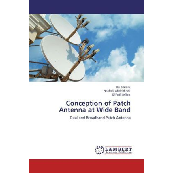 Seddik, Bri - Conception of Patch Antenna at Wide Band - Dual and Broadband Patch Antenna