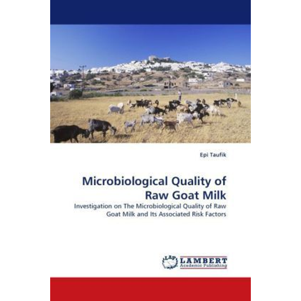Taufik, Epi - Microbiological Quality of Raw Goat Milk - Investigation on The Microbiological Quality of Raw Goat Milk and Its Associated Risk Factors