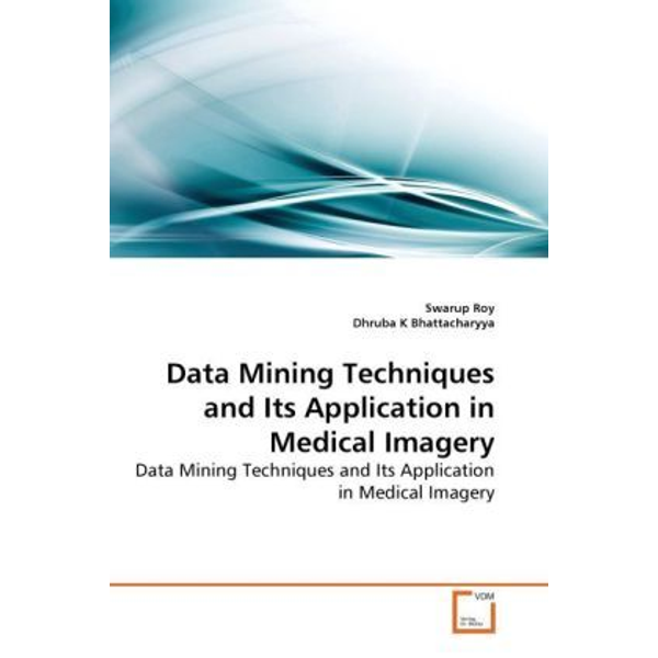 Roy, Swarup - Data Mining Techniques and Its Application in Medical Imagery - Data Mining Techniques and Its Application in Medical Imagery