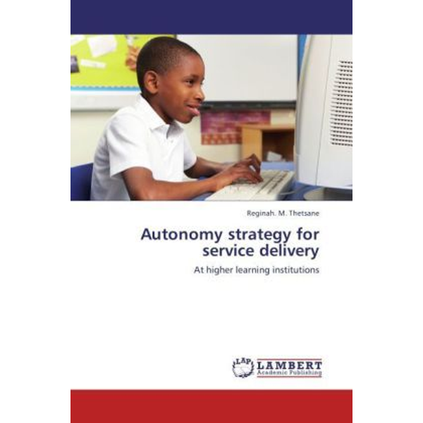 Thetsane, Reginah. M. - Autonomy strategy for service delivery - At higher learning institutions