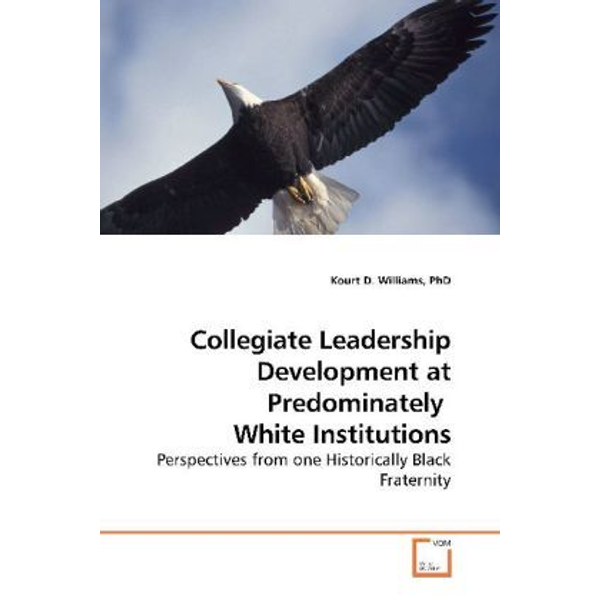 Williams, Kourt D. - Collegiate Leadership Development at Predominately White Institutions - Perspectives from one Historically Black Fraternity